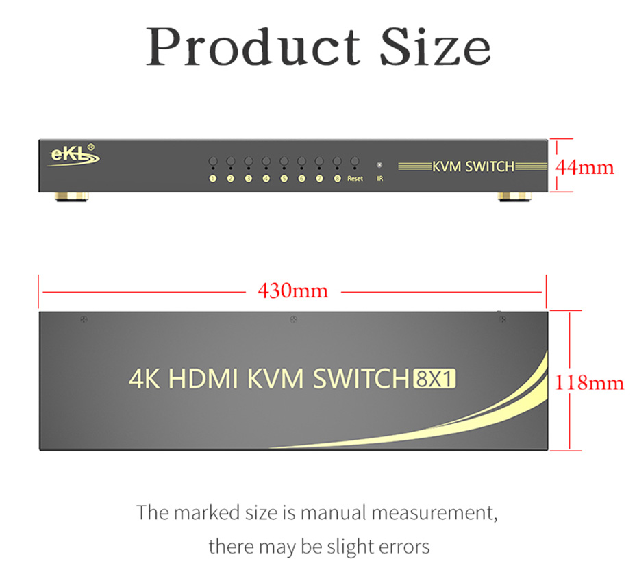 Eight-in and one-out HDMI KVM switch 81H is 430mm long; 118mm wide; 44mm high
